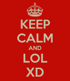 Poster: KEEP CALM AND LOL XD