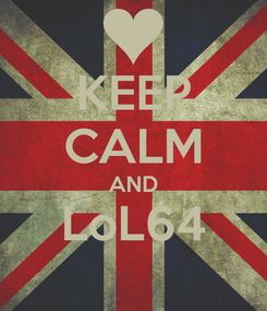 Poster: KEEP CALM AND LoL64