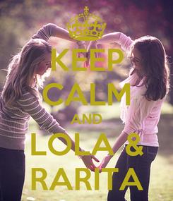 Poster: KEEP CALM AND LOLA & RARITA