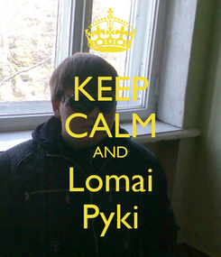 Poster: KEEP CALM AND Lomai Pyki