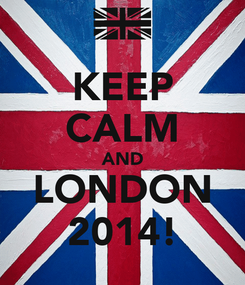 Poster: KEEP CALM AND LONDON 2014!