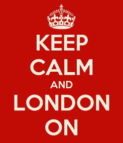 Poster: KEEP CALM AND LONDON ON