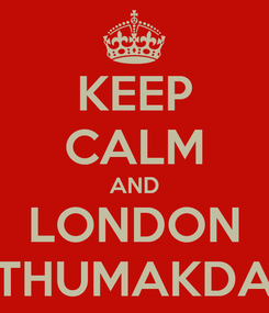 Poster: KEEP CALM AND LONDON THUMAKDA