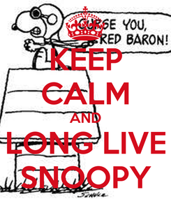 Poster: KEEP CALM AND LONG LIVE SNOOPY