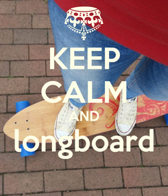 Poster: KEEP CALM AND longboard