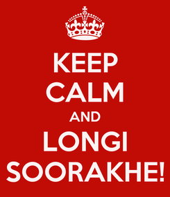 Poster: KEEP CALM AND LONGI SOORAKHE!
