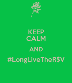 Poster: KEEP CALM AND #LongLiveTheR$V