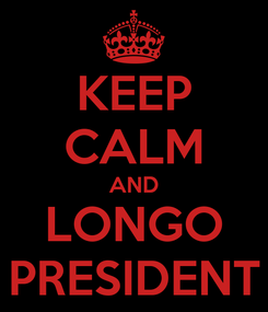 Poster: KEEP CALM AND LONGO PRESIDENT