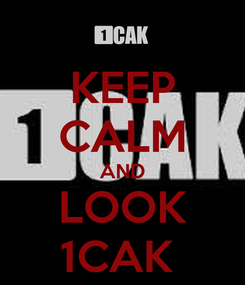 Poster: KEEP CALM AND LOOK 1CAK