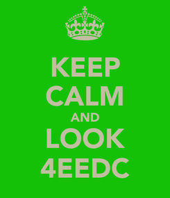 Poster: KEEP CALM AND LOOK 4EEDC