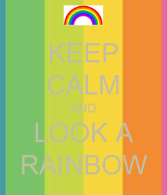 Poster: KEEP CALM AND LOOK A RAINBOW