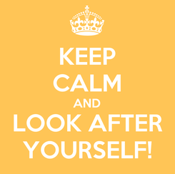 Poster: KEEP CALM AND LOOK AFTER YOURSELF!