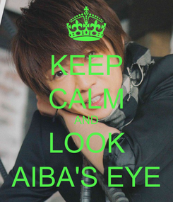 Poster: KEEP CALM AND LOOK AIBA'S EYE