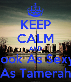 Poster: KEEP CALM AND Look As Sexy  As Tamerah