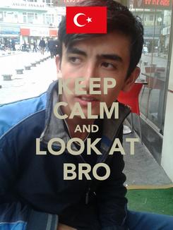 Poster: KEEP CALM AND LOOK AT BRO