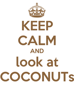 Poster: KEEP CALM AND look at COCONUTs