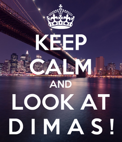 Poster: KEEP CALM AND LOOK AT D I M A S !