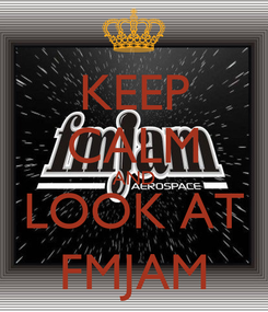 Poster: KEEP CALM AND LOOK AT FMJAM