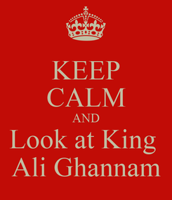 Poster: KEEP CALM AND Look at King  Ali Ghannam