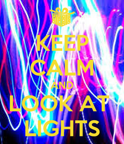 Poster: KEEP CALM AND LOOK AT  LIGHTS