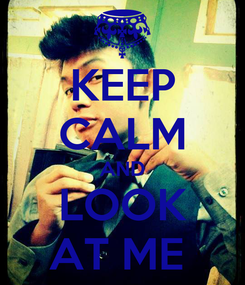 Poster: KEEP CALM AND LOOK AT ME