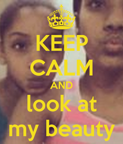 Poster: KEEP CALM AND look at my beauty