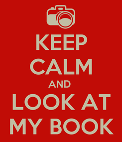 Poster: KEEP CALM AND  LOOK AT MY BOOK