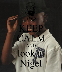 Poster: KEEP CALM AND look at Nigel