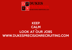 Poster: KEEP CALM AND LOOK AT OUR JOBS WWW.DUKESPRECISIONRECRUITING.COM