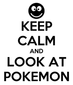 Poster: KEEP CALM AND LOOK AT POKEMON