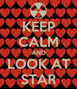 Poster: KEEP CALM AND LOOK AT STAR
