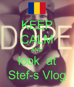 Poster: KEEP CALM AND look  at Stef-s Vlog