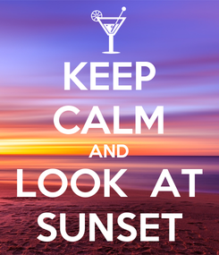 Poster: KEEP CALM AND LOOK  AT SUNSET