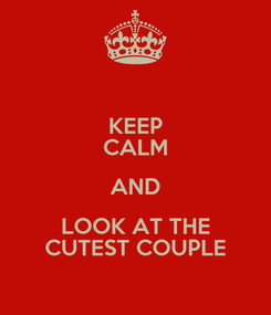 Poster: KEEP CALM AND LOOK AT THE CUTEST COUPLE