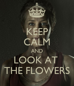 Poster: KEEP CALM AND LOOK AT  THE FLOWERS