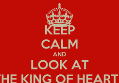 Poster: KEEP CALM AND LOOK AT THE KING OF HEARTS