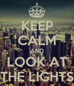 Poster: KEEP CALM AND LOOK AT THE LIGHTS