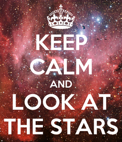 Poster: KEEP CALM AND LOOK AT THE STARS