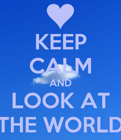 Poster: KEEP CALM AND LOOK AT THE WORLD