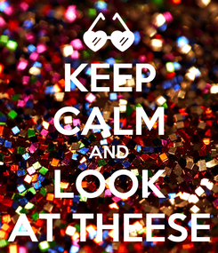 Poster: KEEP CALM AND LOOK AT THEESE