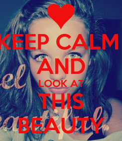 Poster: KEEP CALM  AND LOOK AT THIS BEAUTY