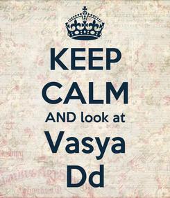 Poster: KEEP CALM AND look at Vasya Dd