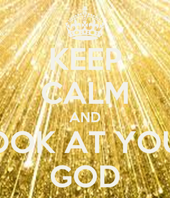 Poster: KEEP CALM AND LOOK AT YOUR GOD