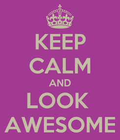 Poster: KEEP CALM AND LOOK  AWESOME