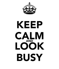 Poster: KEEP CALM AND LOOK BUSY