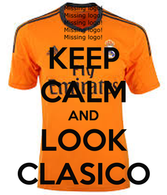 Poster: KEEP CALM AND LOOK CLASICO