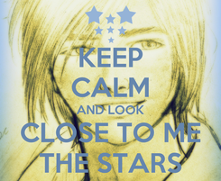 Poster: KEEP CALM AND LOOK CLOSE TO ME THE STARS
