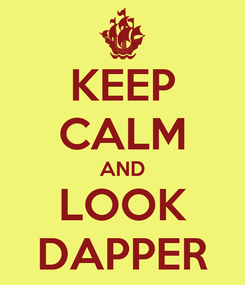 Poster: KEEP CALM AND LOOK DAPPER