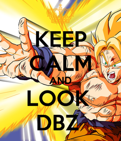 Poster: KEEP CALM AND LOOK  DBZ