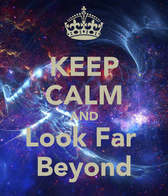Poster: KEEP CALM AND Look Far  Beyond